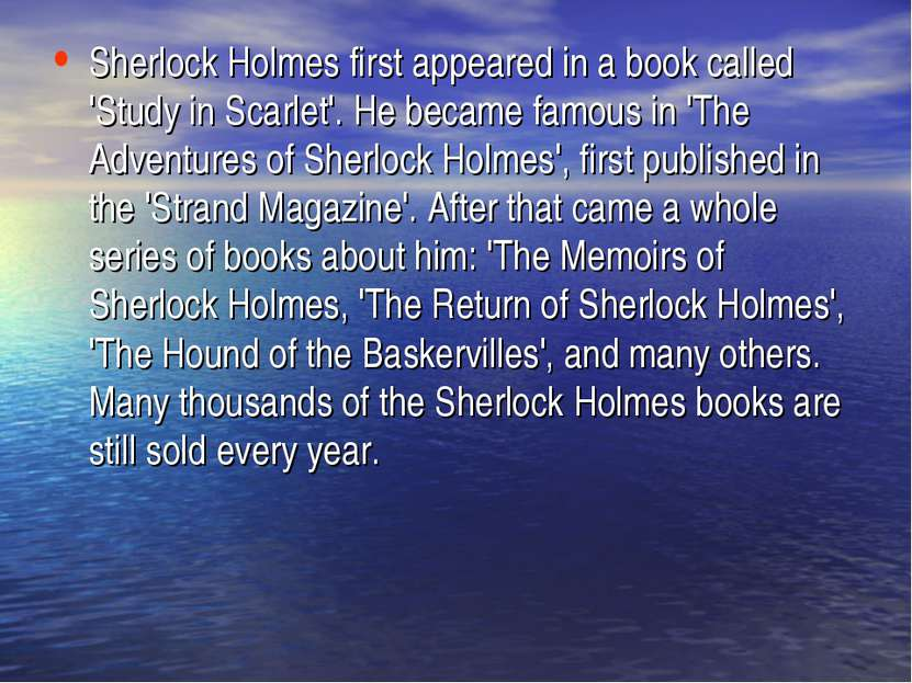 Sherlock Holmes first appeared in a book called 'Study in Scarlet'. He became...