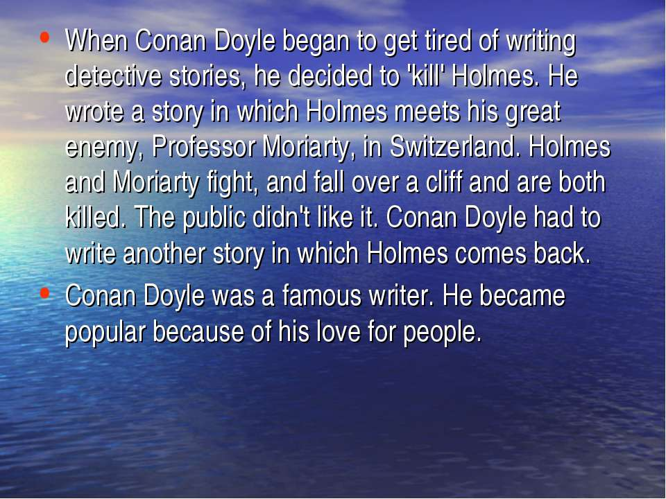 When Conan Doyle began to get tired of writing detective stories, he decided ...