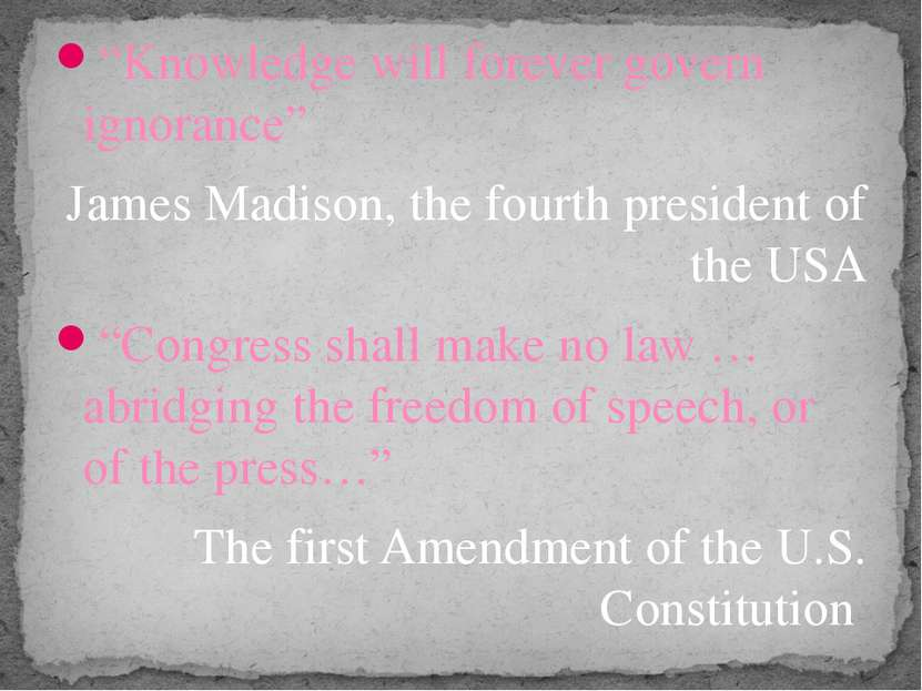 """Knowledge will forever govern ignorance"" James Madison, the fourth president..."