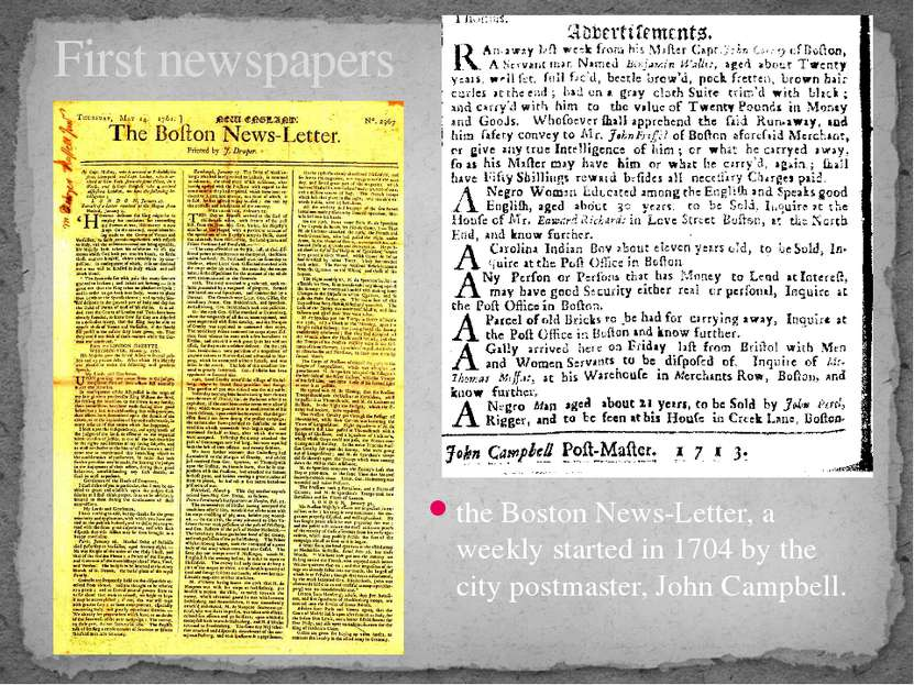 the Boston News-Letter, a weekly started in 1704 by the city postmaster, John...