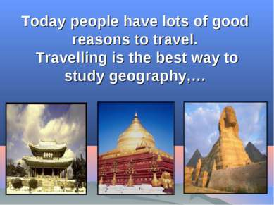 Today people have lots of good reasons to travel. Travelling is the best way ...