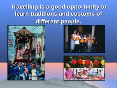 Travelling is a good opportunity to learn traditions and customs of different...