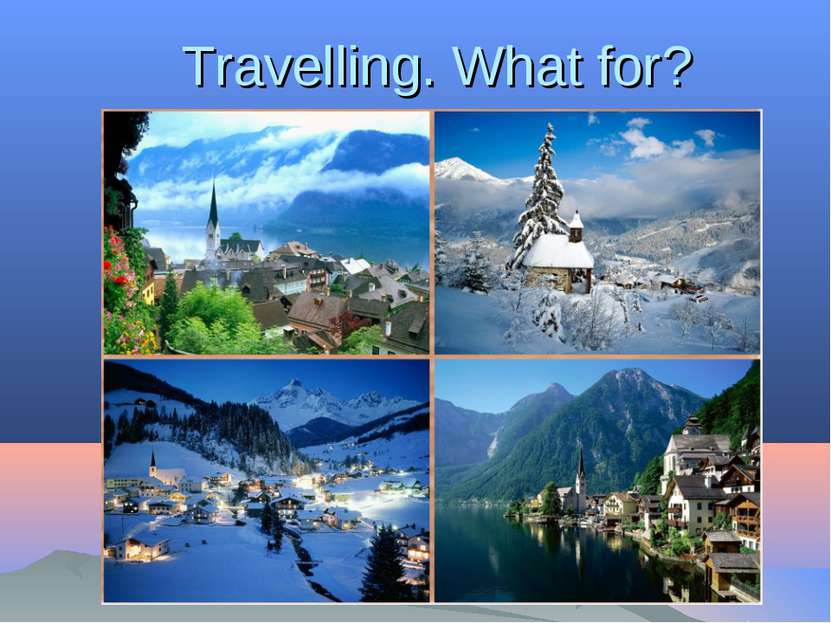 Travelling. What for? .