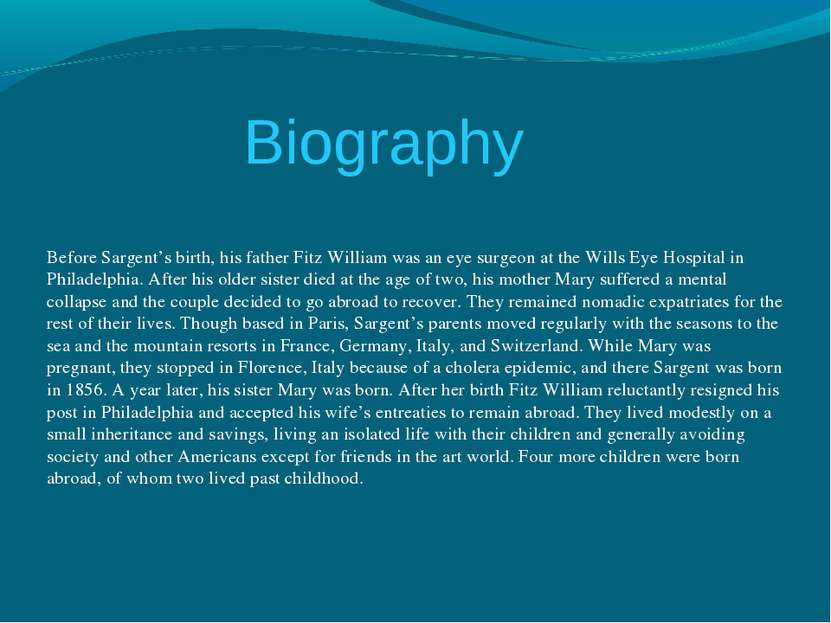 Before Sargent's birth, his father Fitz William was an eye surgeon at the Wil...