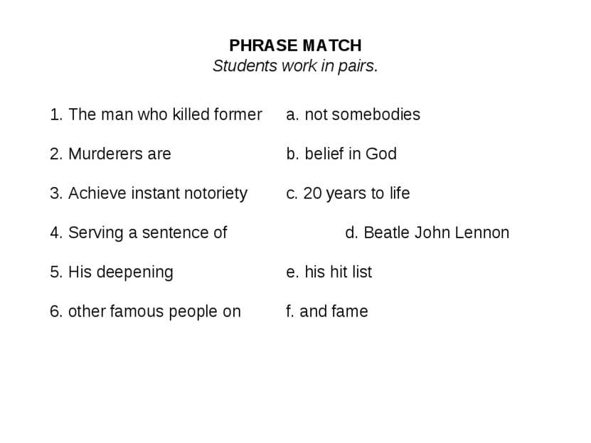 PHRASE MATCH Students work in pairs. 1. The man who killed former a. not some...