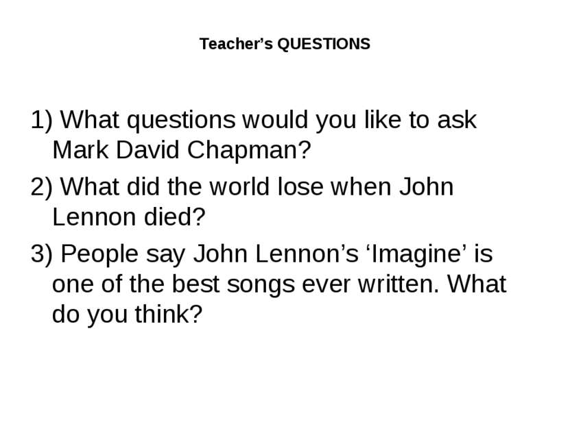 Teacher's QUESTIONS 1) What questions would you like to ask Mark David Chapma...