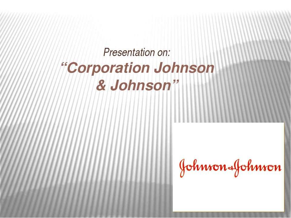"Presentation on: ""Corporation Johnson & Johnson"""