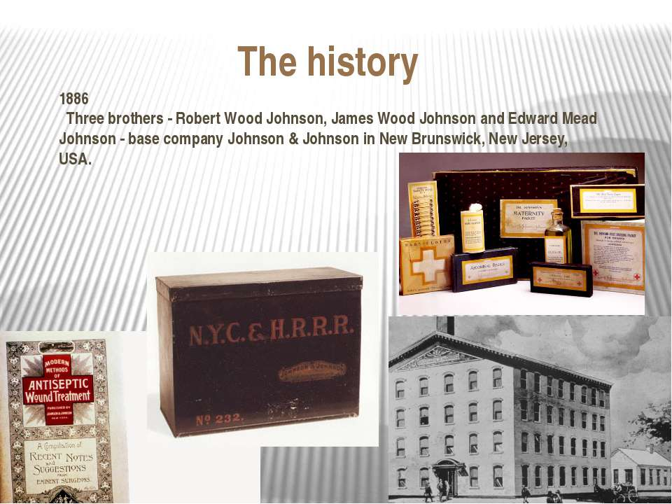 The history 1886 Three brothers - Robert Wood Johnson, James Wood Johnson and...