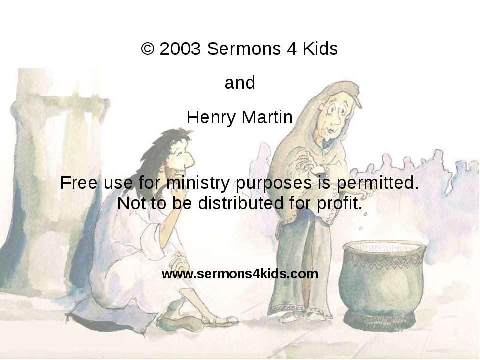 © 2003 Sermons 4 Kids and Henry Martin Free use for ministry purposes is perm...
