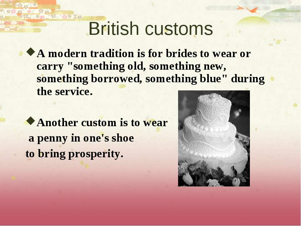 "British customs A modern tradition is for brides to wear or carry ""something ..."