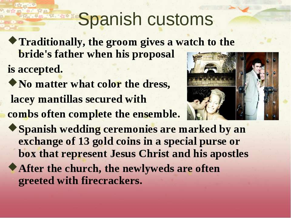 Spanish customs Traditionally, the groom gives a watch to the bride's father ...