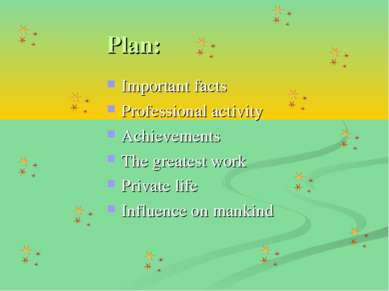 Plan: Important facts Professional activity Achievements The greatest work Pr...