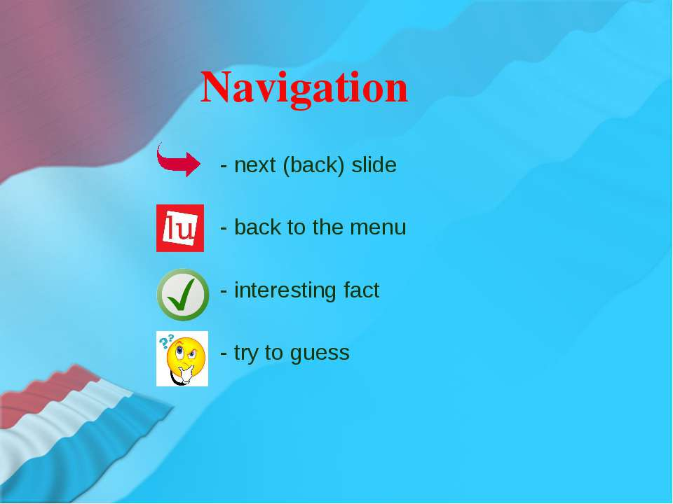 Navigation - next (back) slide - back to the menu - interesting fact - try to...