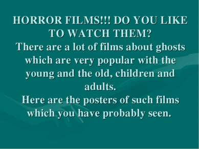 HORROR FILMS!!! DO YOU LIKE TO WATCH THEM? There are a lot of films about gho...
