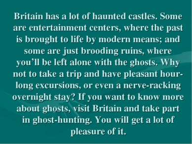 Britain has a lot of haunted castles. Some are entertainment centers, where t...