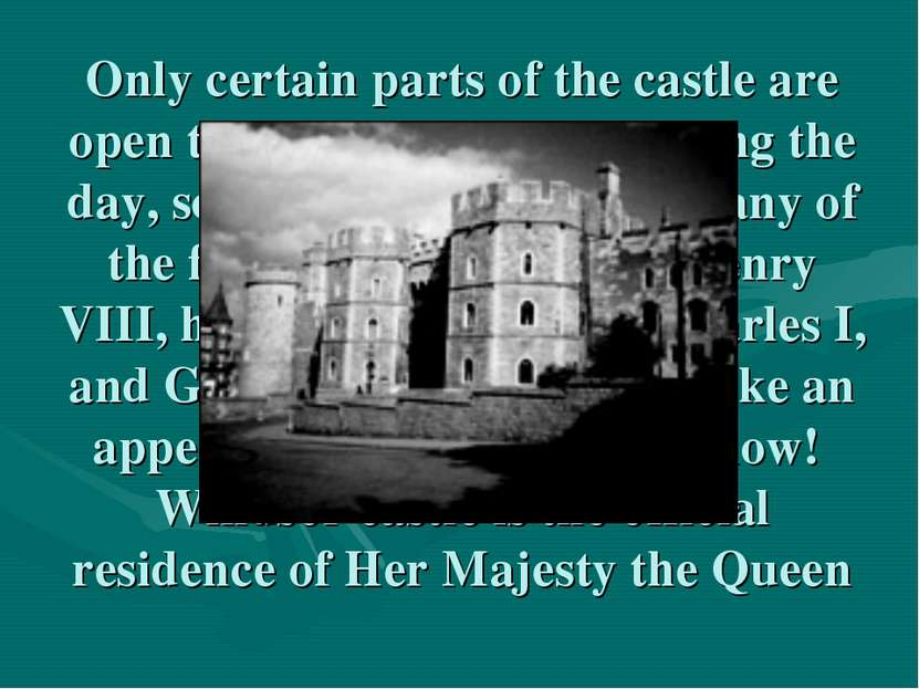 Only certain parts of the castle are open to visitors, and only during the da...
