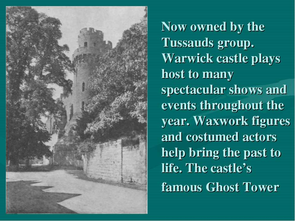 Now owned by the Tussauds group. Warwick castle plays host to many spectacula...