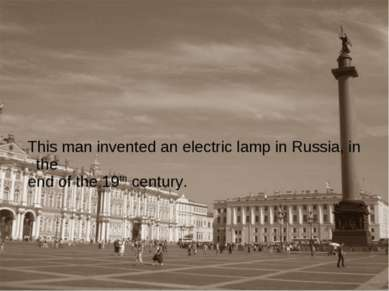 This man invented an electric lamp in Russia, in the end of the 19th century.