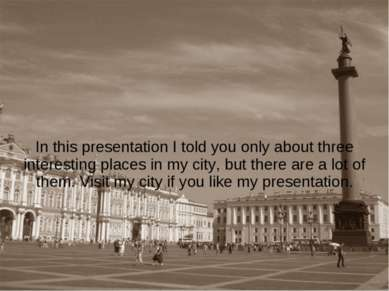 In this presentation I told you only about three interesting places in my cit...