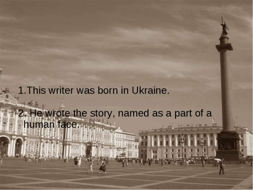 1.This writer was born in Ukraine. 2. He wrote the story, named as a part of ...