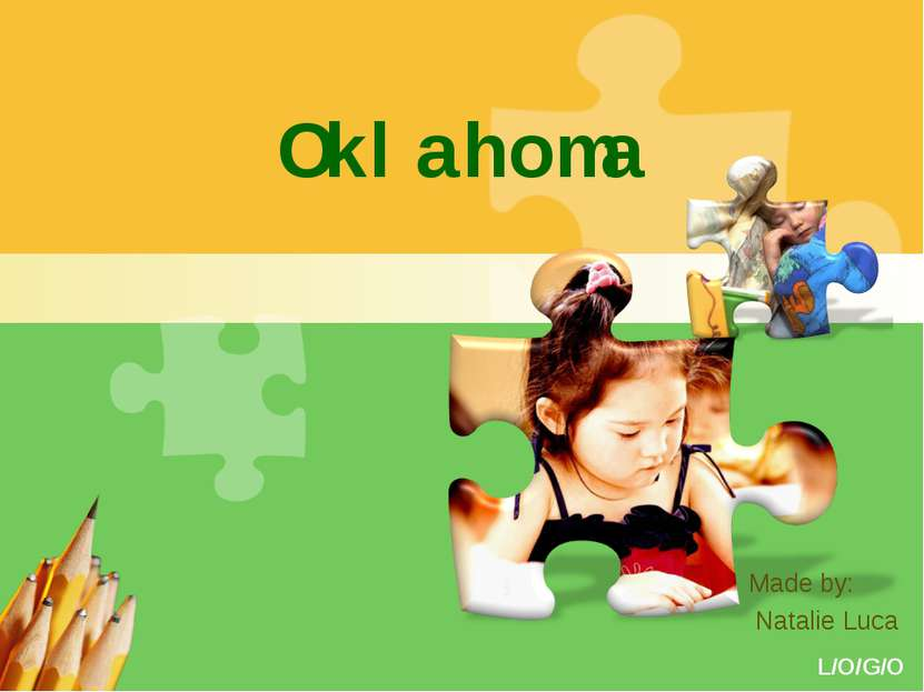 Oklahoma Made by: Natalie Luca L/O/G/O