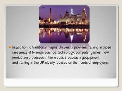 In addition to traditional majors University provides training in those rare ...