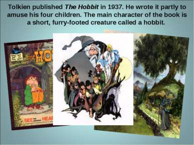 Tolkien published The Hobbit in 1937. He wrote it partly to amuse his four ch...