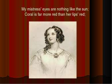 My mistress' eyes are nothing like the sun; Coral is far more red than her li...