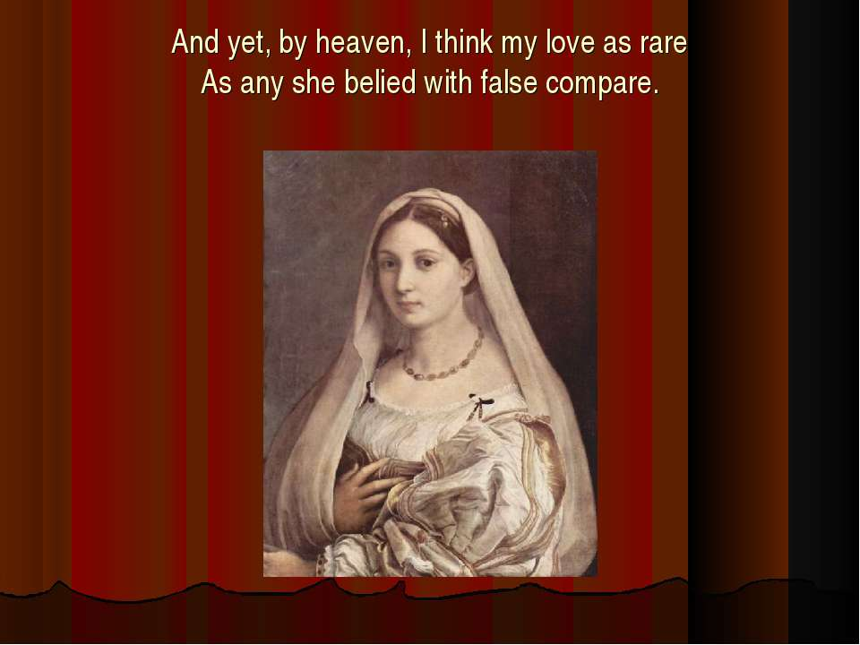 And yet, by heaven, I think my love as rare As any she belied with false comp...