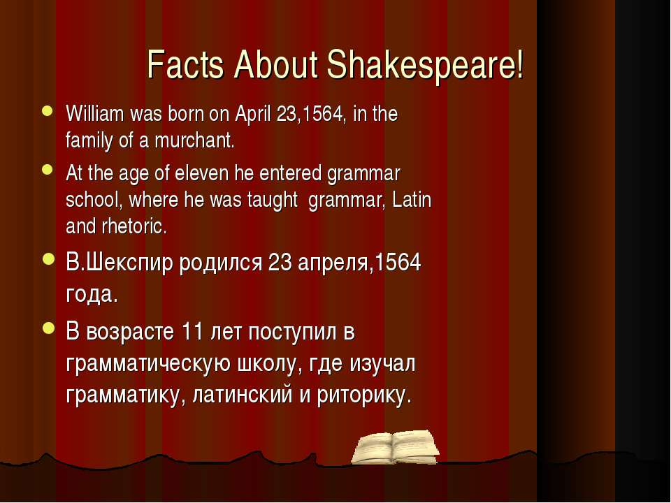 Facts About Shakespeare! William was born on April 23,1564, in the family of ...