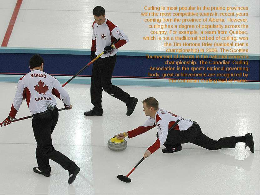 Curling is most popular in the prairie provinces with the most competitive te...
