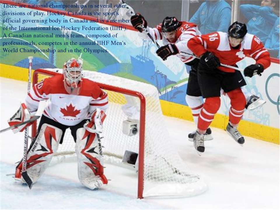There are national championships in several other divisions of play. Hockey C...