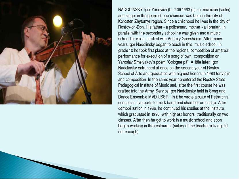 NADOLINSKY Igor Yurievich (b. 2.09.1963 g.) –a musician (violin) and singer i...