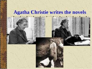 Agatha Christie writes the novels