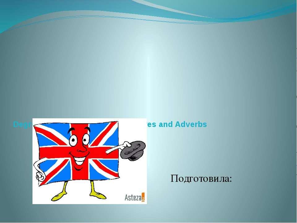 Degrees of Comparison of Adjectives and Adverbs Подготовила: