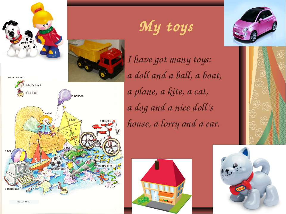 My toys I have got many toys: a doll and a ball, a boat, a plane, a kite, a c...