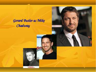 Gerard Butler as Mike Chadway