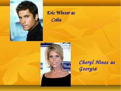 Eric Winter as Colin Cheryl Hines as Georgia