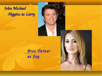 John Michael Higgins as Larry Bree Turner as Joy