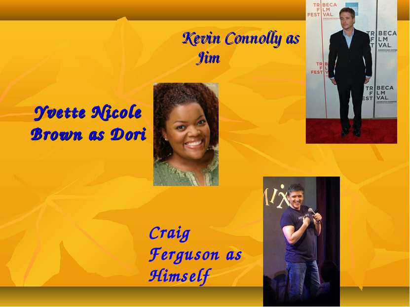 Yvette Nicole Brown as Dori Kevin Connolly as Jim Craig Ferguson as Himself