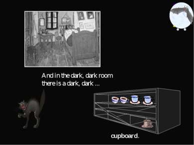 And in the dark, dark room there is a dark, dark ... cupboard.