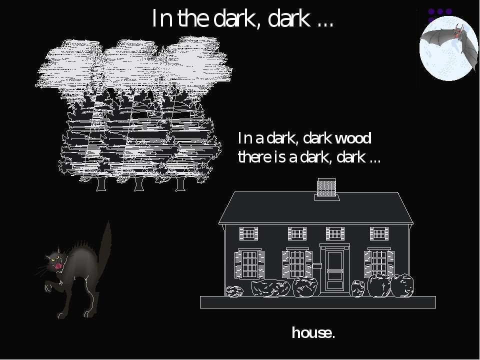 house. In the dark, dark ... In a dark, dark wood there is a dark, dark ...