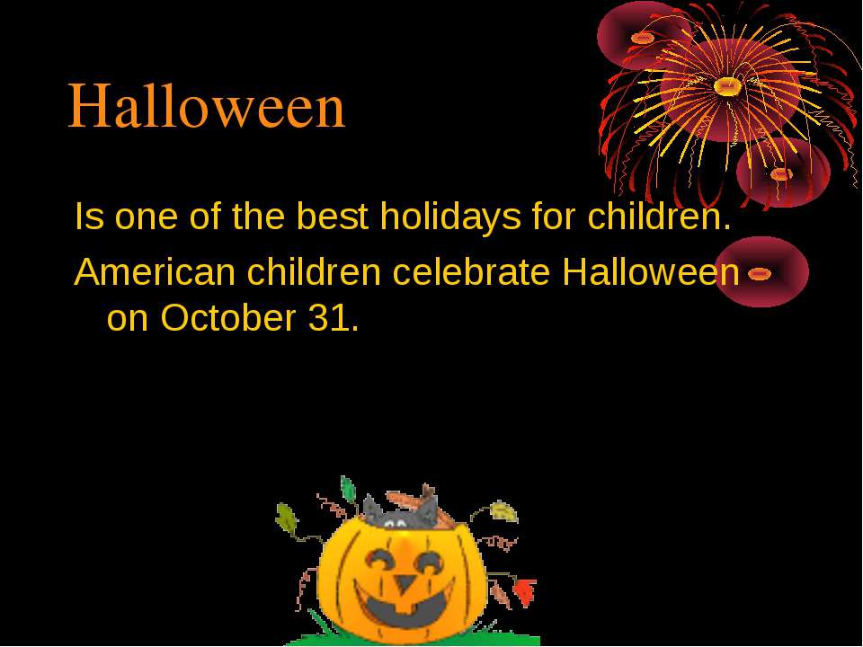 Halloween Is one of the best holidays for children. American children celebra...