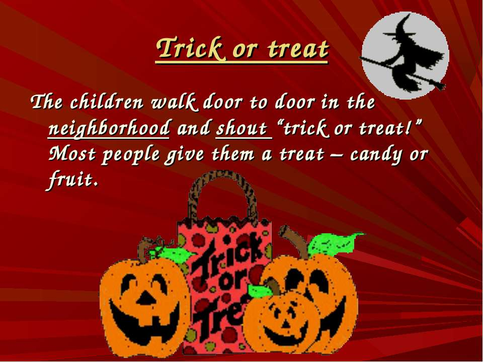 "Trick or treat The children walk door to door in the neighborhood and shout ""..."