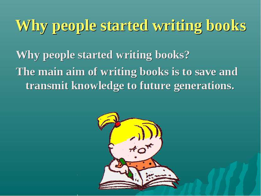 Why people started writing books Why people started writing books? The main a...