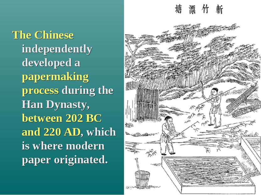 The Chinese independently developed a papermaking process during the Han Dyna...