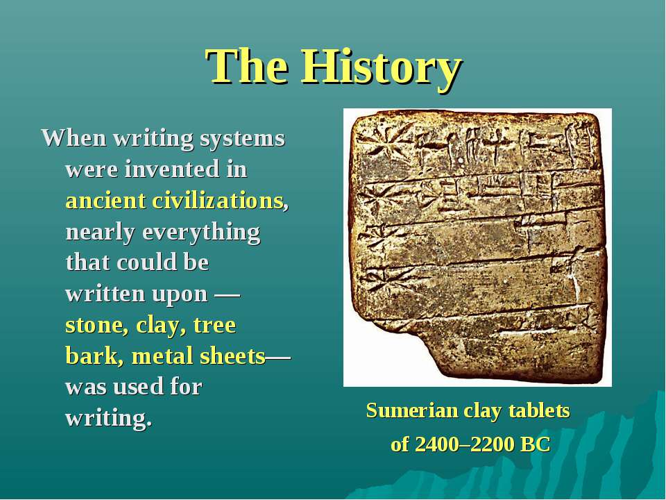 The History When writing systems were invented in ancient civilizations, near...