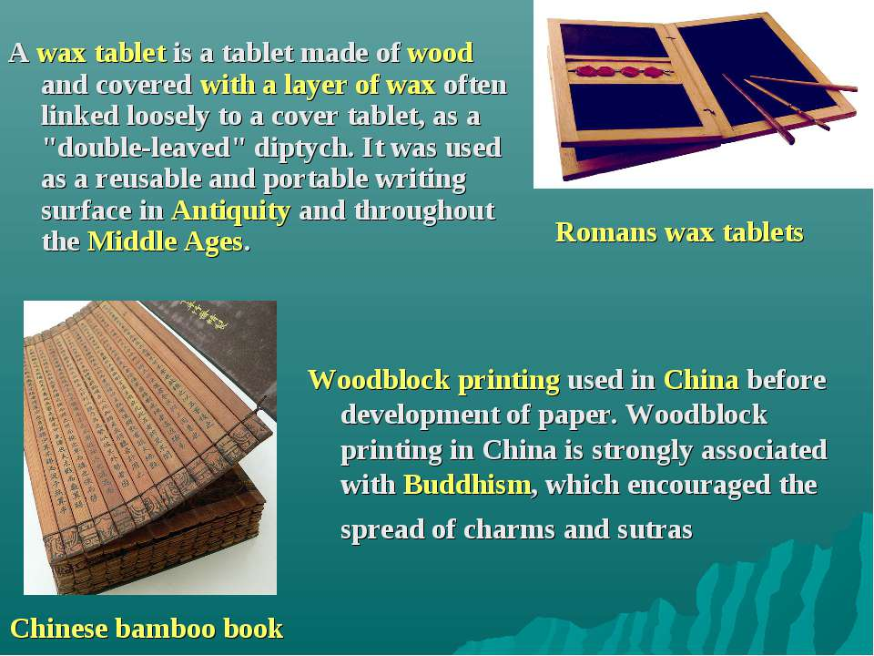 Chinese bamboo book Romans wax tablets A wax tablet is a tablet made of wood ...