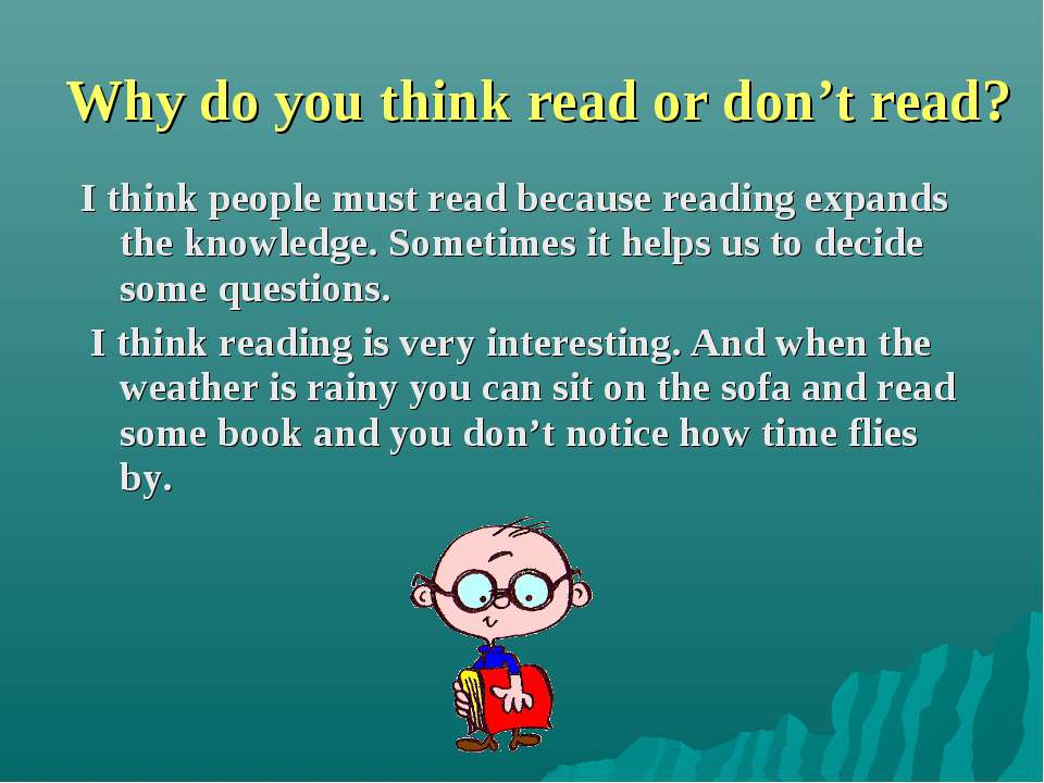 Why do you think read or don't read? I think people must read because reading...