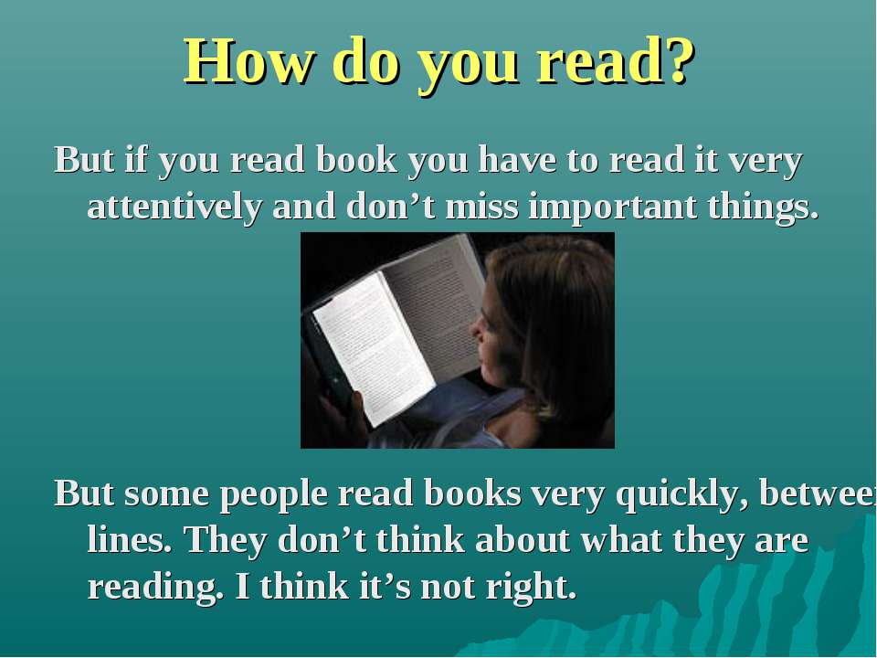 How do you read? But if you read book you have to read it very attentively an...
